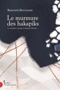 Le murmure des hakapiks  : la troisième enquête de Joaquin Moralès