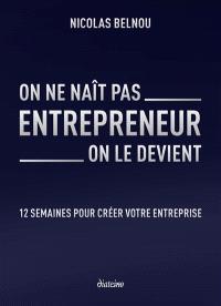On ne naît pas entrepreneur, on le devient : 12 semaines pour créer votre entreprise