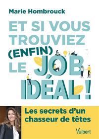 Et si vous trouviez (enfin) le job idéal ! : les secrets d'un chasseur de tête