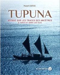 Tupuna : voyage sur les traces des ancêtres à Tahiti et dans les îles