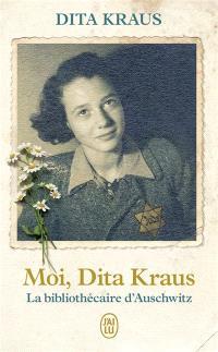 Moi, Dita Kraus, la bibliothécaire d'Auschwitz : récit