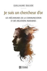 Je suis un chercheur d'or  : les mécanismes de la communication et des relations humaines