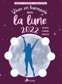 Vivre en harmonie avec la Lune 2022 : santé, beauté, bien-être : astuces, conseils, recettes