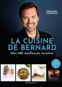 La cuisine de Bernard : mes 150 meilleures recettes