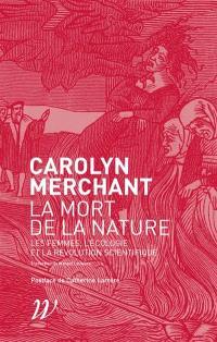 La mort de la nature : les femmes, l'écologie et la révolution scientifique