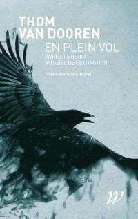 En plein vol : vivre et mourir au seuil de l'extinction