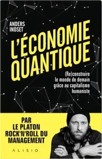 L'économie quantique : (re)construire le monde de demain grâce au capitalisme humaniste