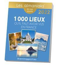 1.000 lieux qu'il faut avoir vus en France : 365 jours de voyages en France : en 365 jours, 2022