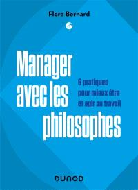 Manager avec les philosophes : 6 pratiques pour mieux être et agir au travail