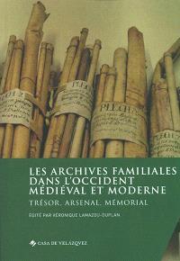 Les archives familiales dans l'Occident médiéval et moderne : trésor, arsenal, mémorial