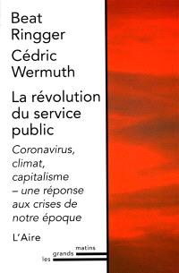 La révolution du service public : coronavirus, climat, capitalisme, une réponse aux crises de notre époque