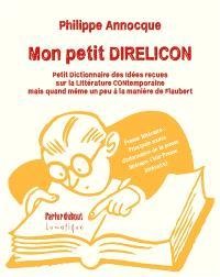 Mon petit direlicon : petit dictionnaire des idées reçues sur la littérature contemporaine mais quand même un peu à la manière de Flaubert