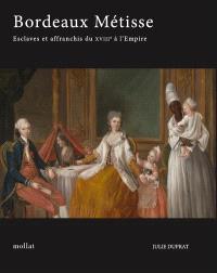 Bordeaux métisse : esclaves et affranchis de couleur du XVIIIe siècle à l'Empire