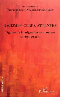 Racismes, corps, attentes : figures de la migration en contexte contemporain