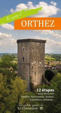 Le guide d'Orthez : 12 étapes pour découvrir histoire, monuments, musées, animations, artisanat...