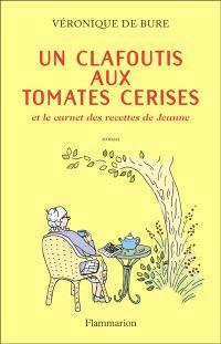 Un clafoutis aux tomates cerises : et le carnet des recettes de Jeanne