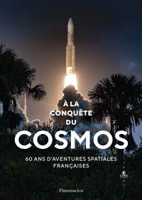 A la conquête du cosmos : 60 ans d'aventures spatiales françaises