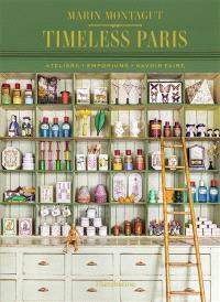 Timeless Paris : ateliers, emporiums, savoir faire