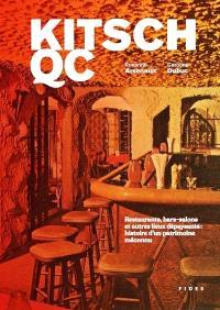Kitsch QC  : Restaurants, bars-salons et autres lieux dépaysants : histoire d'un patrimoine méconnu