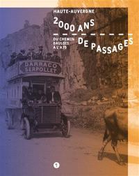 2.000 ans de passages : du chemin gaulois à l'A75 : Haute-Auvergne