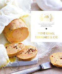 Foie gras, terrines & Cie : 60 recettes faciles et gourmandes pour épater vos amis et élaborées avec amour