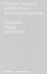 On and Around Architecture: Ten conversations. Sergison Bates Architects