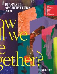 BIENNALE ARCHITETTURA 2021 - HOW WILL WE LIVE TOGETHER?