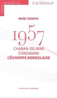 1957 : Chaban-Delmas condamne l'échoppe bordelaise