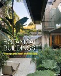 Botanical Buildings When plants meet architecture
