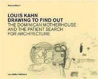 LOUIS KAHN: DRAWING TO FIND OUT /ANGLAIS