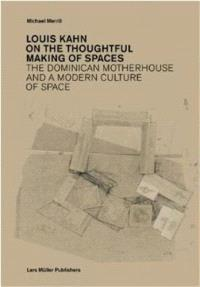 LOUIS KAHN: ON THE THOUGHTFUL MAKING OF SPACES /ANGLAIS