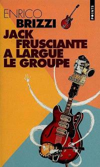 Jack Frusciante a largué le groupe : une grandiose histoire d'amour et de rock paroissial