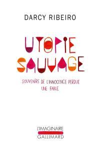 Utopie sauvage : souvenirs de l'innocence perdue : une fable