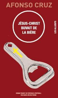Jésus Christ buvait de la bière