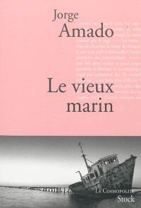 Le vieux marin ou Toute la vérité sur les fameuses aventures du commandant Vasco Moscoso de Aragon, capitaine au long cours