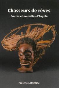 Chasseurs de rêves : contes et nouvelles d'Angola