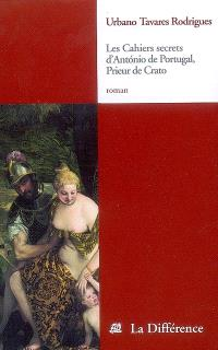 Les cahiers secrets d'Antonio du Portugal, prieur de Crato