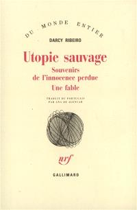 Utopie sauvage : souvenirs de l'innocence perdue, une fable