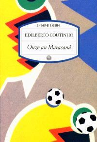Onze au Maracana : onze histoires de football