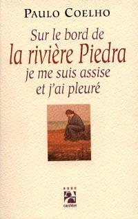 Sur le bord de la rivière Piedra je me suis assise et j'ai pleuré
