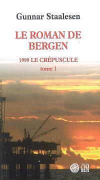 Le roman de Bergen, 1999, le crépuscule. Volume 1