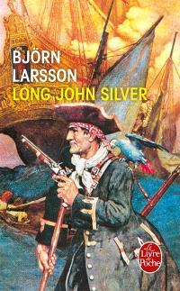 Long John Silver : la relation véridique et mouvementée de ma vie et de mes aventures d'homme libre, de gentilhomme de fortune et d'ennemi de l'humanité