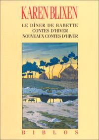 Le Dîner de Babette; Contes d'hiver; Nouveaux contes d'hiver