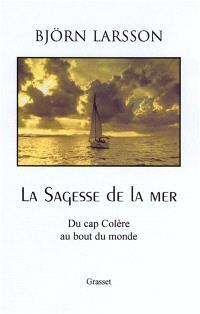 La sagesse de la mer : du cap de la colère au bout du monde