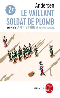 Le vaillant soldat de plomb; La petite sirène : et autres contes