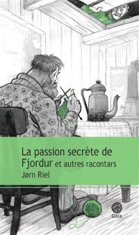 La passion secrète de Fjordur : et autres racontars