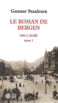 Le roman de Bergen, 1900, l'aube. Volume 1