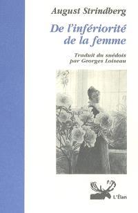 De l'infériorité de la femme. Précédé de August Strindberg et les femmes émancipées. Suivi de Strindberg et les femmes