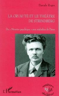 La cruauté et le théâtre de Strindberg : du meurtre psychique aux maladies de l'âme