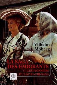 La saga des émigrants. Volume 5, Les pionniers du lac Ki-Chi-Saga